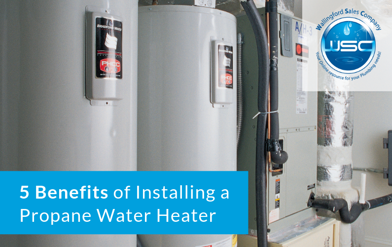 5 Benefits of Installing a Propane Water Heater