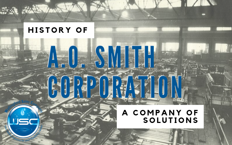 History of A.O. Smith Corporation: A Company of Solutions