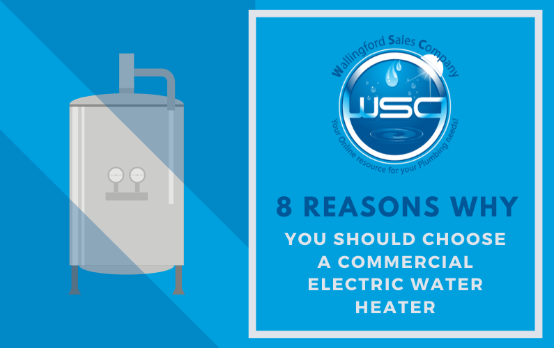 8 Reasons Why You Should Choose a Commercial Electric Water Heater