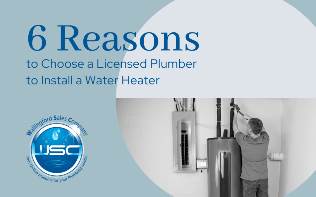 6 Reasons to Use a Licensed Plumber for Water Heater Installation