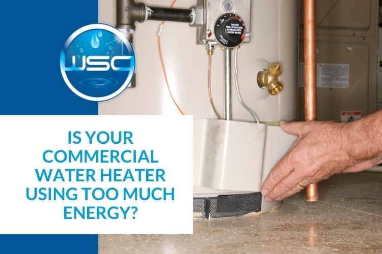 Is Your Commercial Water Heater Using Too Much Energy?