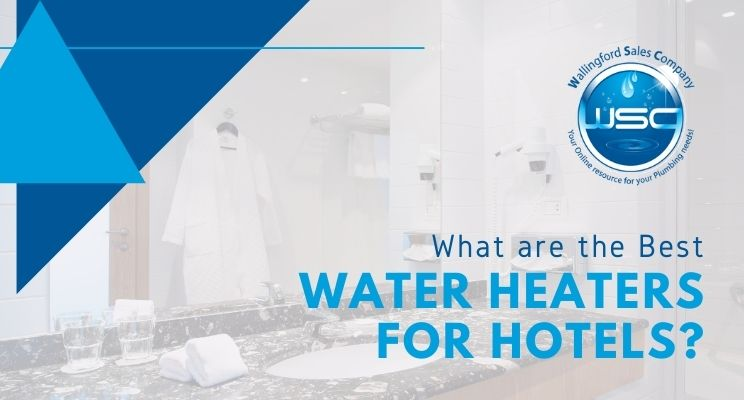 What are the Best Water Heaters for Hotels?