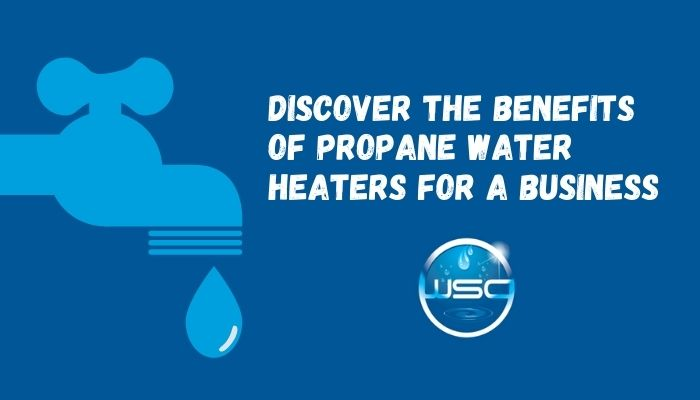Discover the Benefits of Propane Water Heaters for a Business